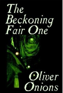 """The beckoning fair one""  by Oliver Onions, published in 1911"